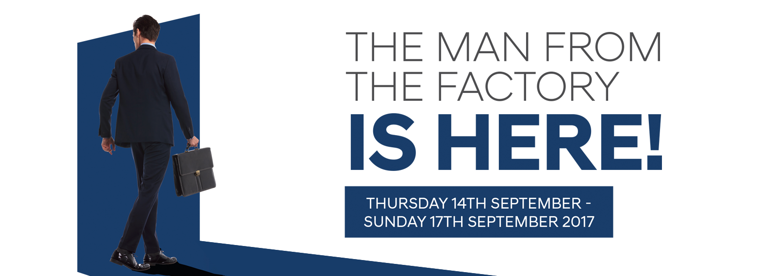 Man From The Factory: Thurs 14th - Sunday 17th September 2017